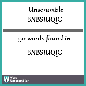 90 words unscrambled from bnbsiuqig