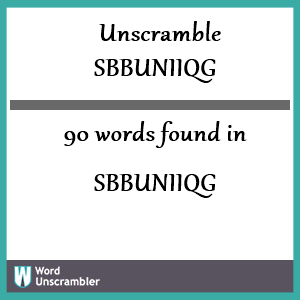 90 words unscrambled from sbbuniiqg
