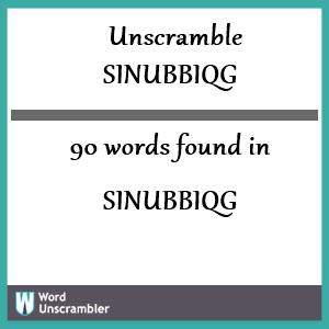 90 words unscrambled from sinubbiqg