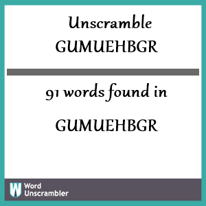 91 words unscrambled from gumuehbgr